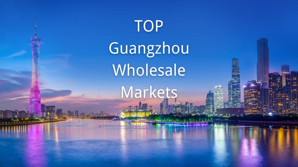 TOP Guangzhou Wholesale Markets